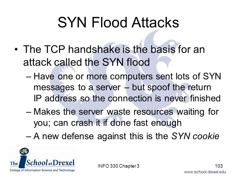 SYN Flood Attacks The TCP handshake is the basis for an attack called the SYN flood.