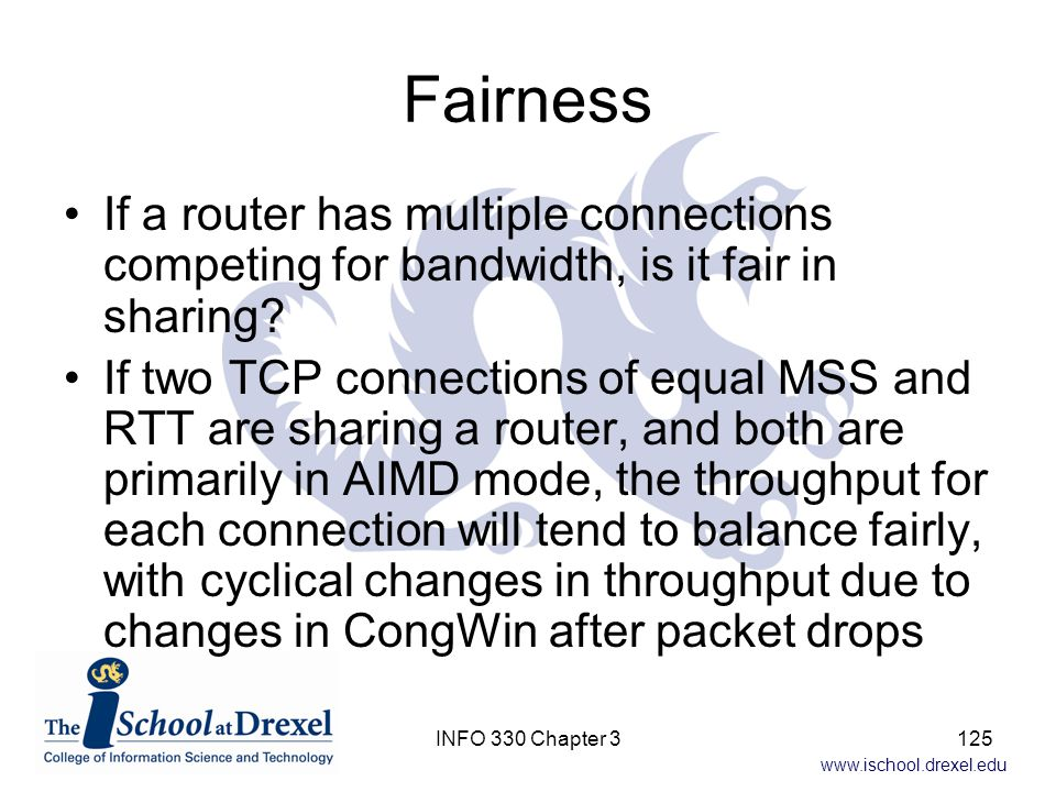 Fairness If a router has multiple connections competing for bandwidth, is it fair in sharing