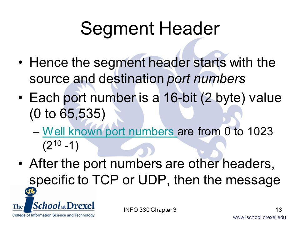 Segment Header Hence the segment header starts with the source and destination port numbers.
