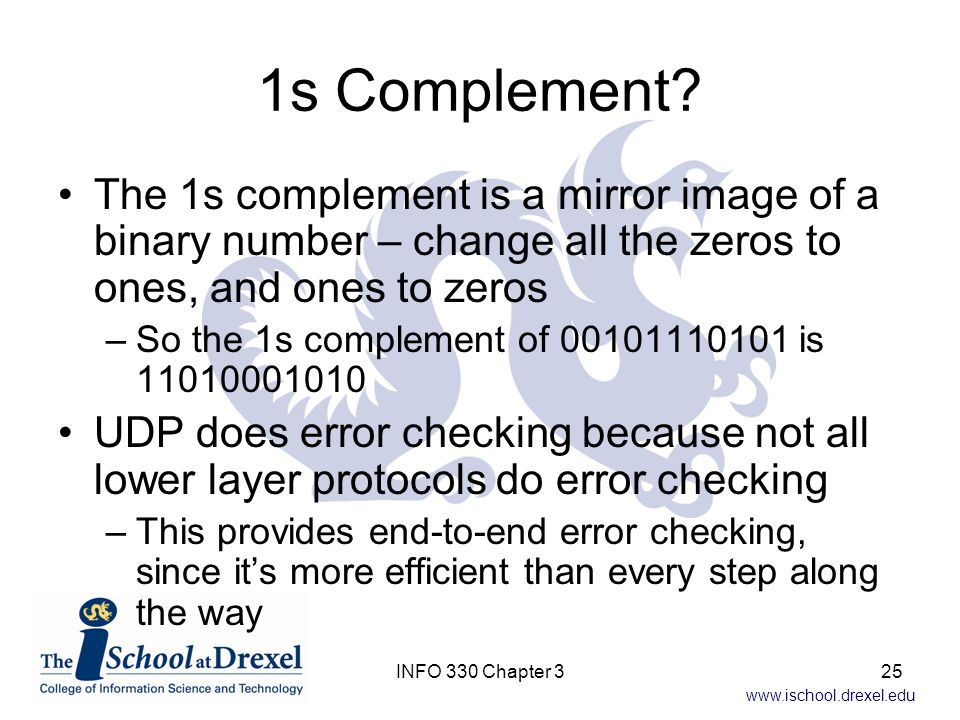 1s Complement The 1s complement is a mirror image of a binary number – change all the zeros to ones, and ones to zeros.