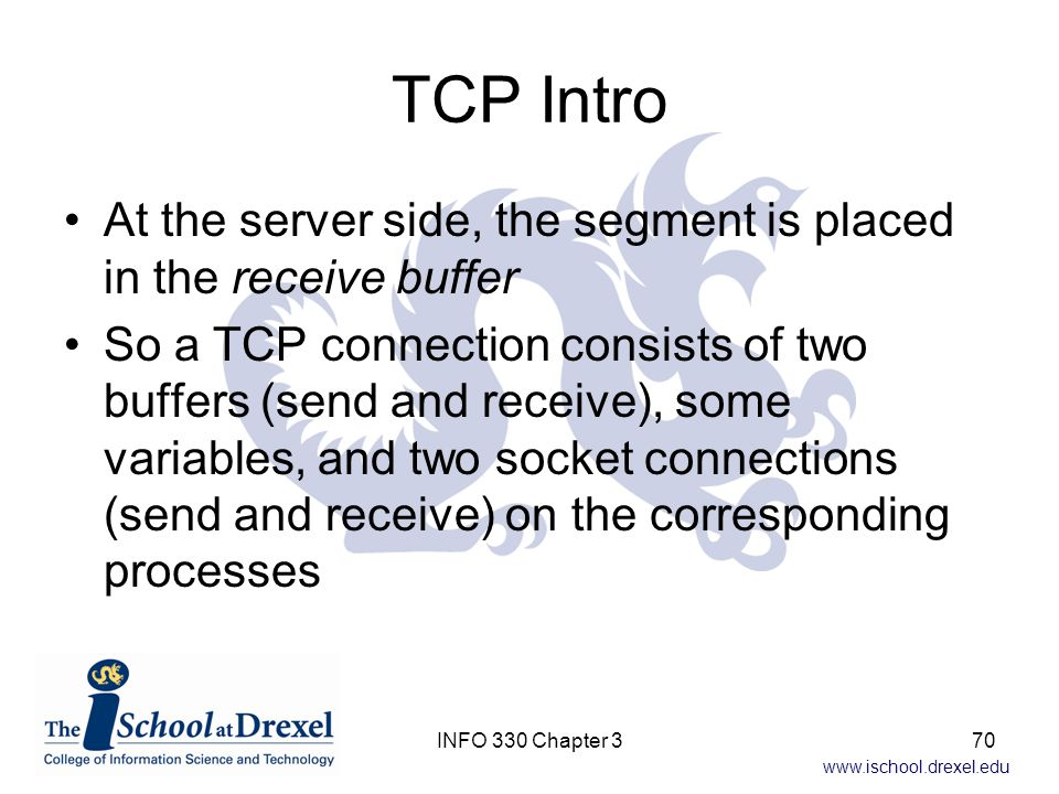 TCP Intro At the server side, the segment is placed in the receive buffer.