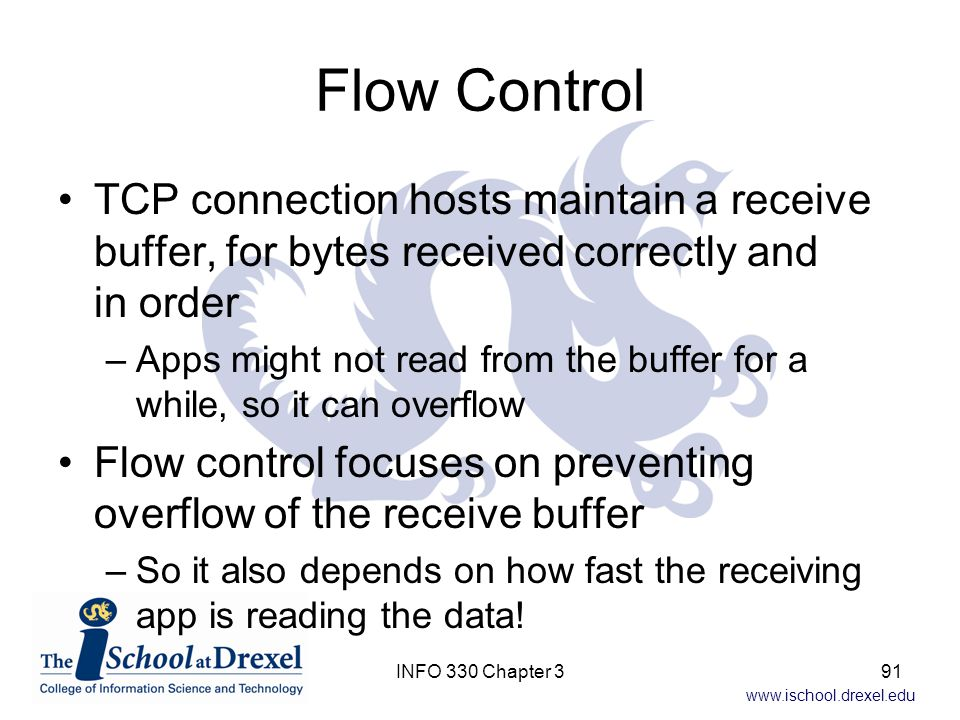 Flow Control TCP connection hosts maintain a receive buffer, for bytes received correctly and in order.