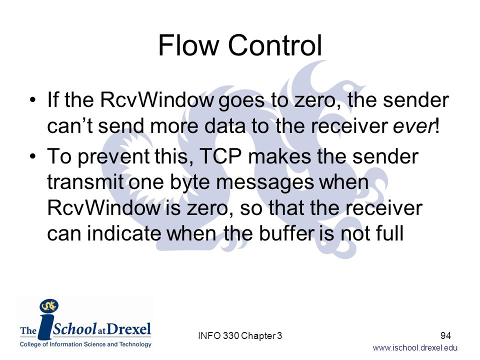 Flow Control If the RcvWindow goes to zero, the sender can't send more data to the receiver ever!