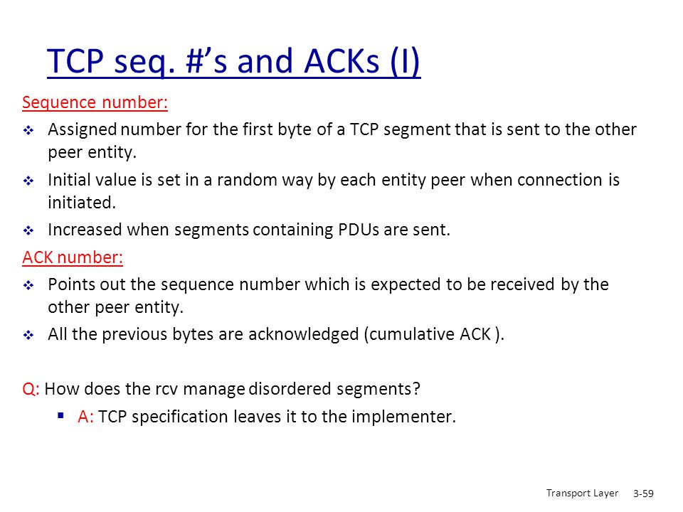 TCP seq. #'s and ACKs (I) Sequence number: