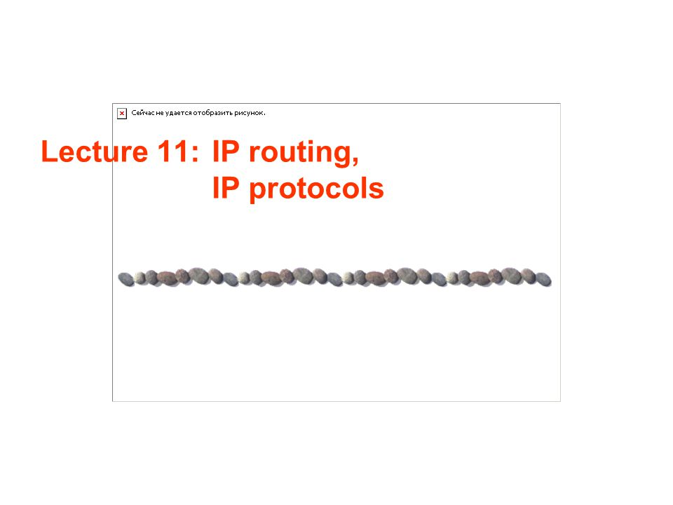 Lecture 11: IP routing, IP protocols