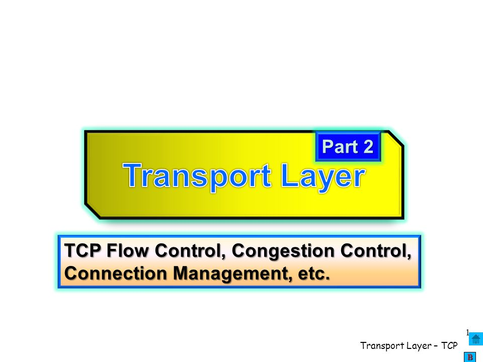 Transport Layer Part 2 TCP Flow Control, Congestion Control, Connection Management, etc.