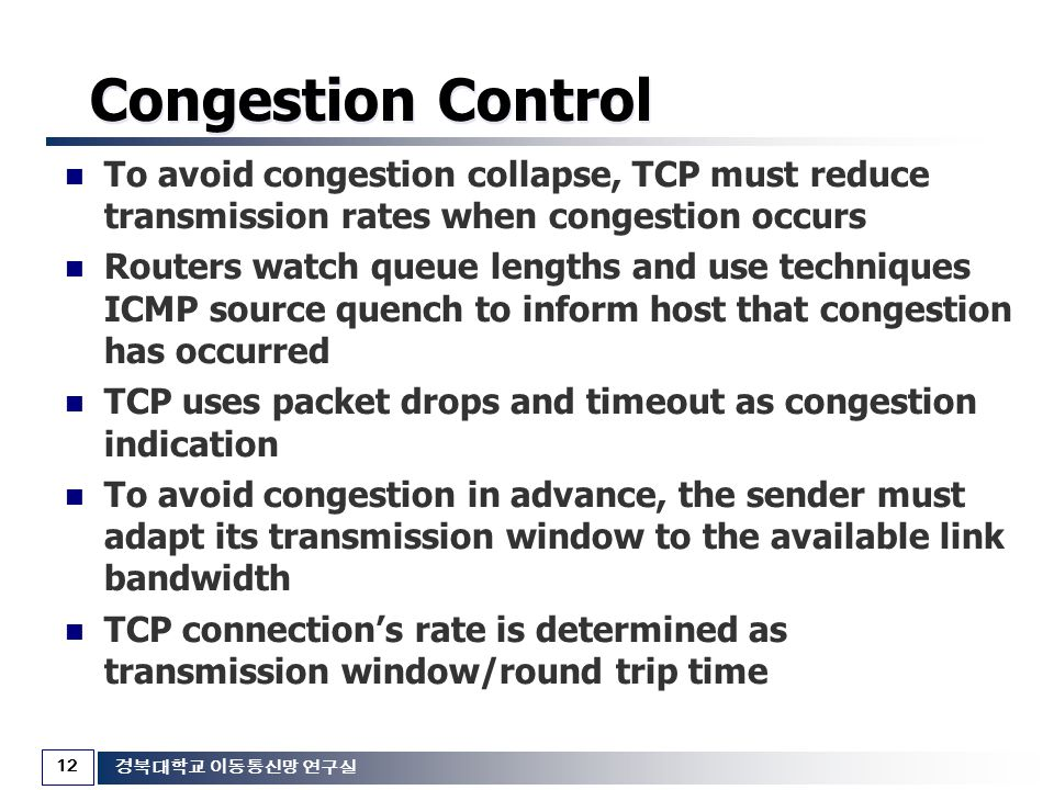 Congestion Control To avoid congestion collapse, TCP must reduce transmission rates when congestion occurs.