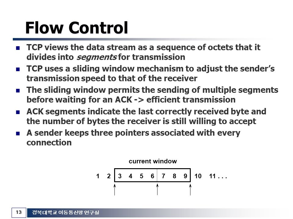 Flow Control TCP views the data stream as a sequence of octets that it divides into segments for transmission.