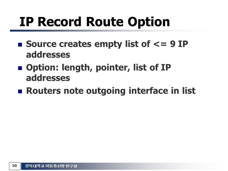 IP Record Route Option Source creates empty list of <= 9 IP addresses. Option: length, pointer, list of IP addresses.