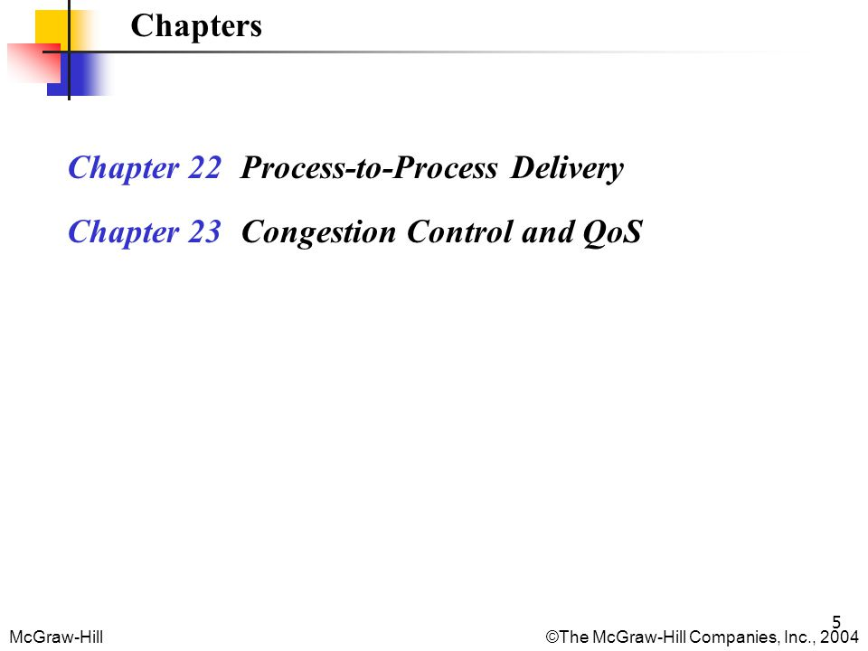Chapters Chapter 22 Process-to-Process Delivery Chapter 23 Congestion Control and QoS