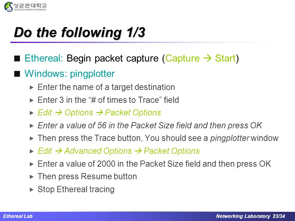 Do the following 1/3 Ethereal: Begin packet capture (Capture  Start)