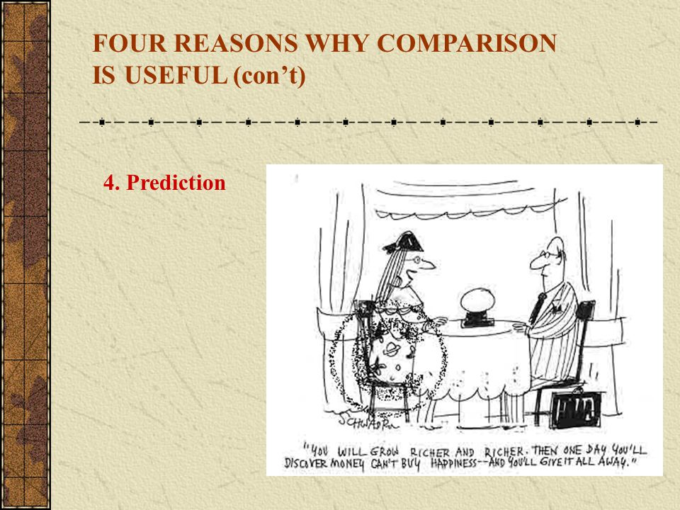 FOUR REASONS WHY COMPARISON IS USEFUL (con't)