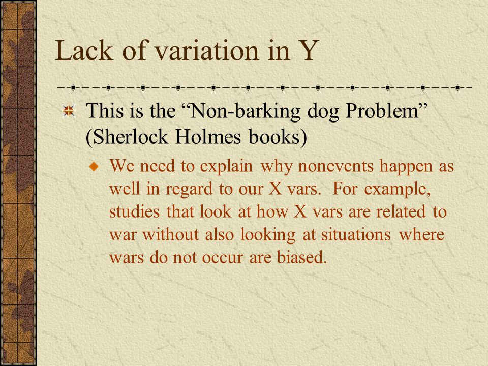 Lack of variation in Y This is the Non-barking dog Problem (Sherlock Holmes books)