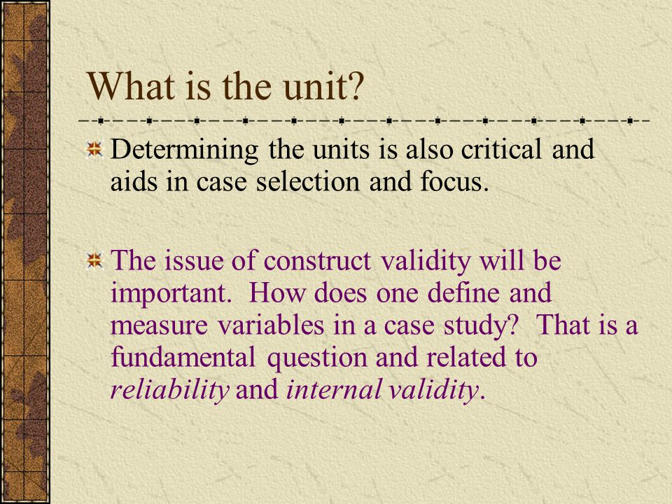 What is the unit Determining the units is also critical and aids in case selection and focus.