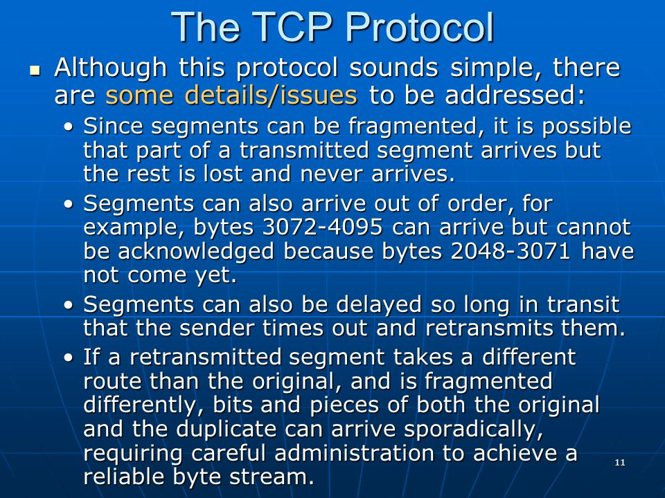 The TCP Protocol Although this protocol sounds simple, there are some details/issues to be addressed: