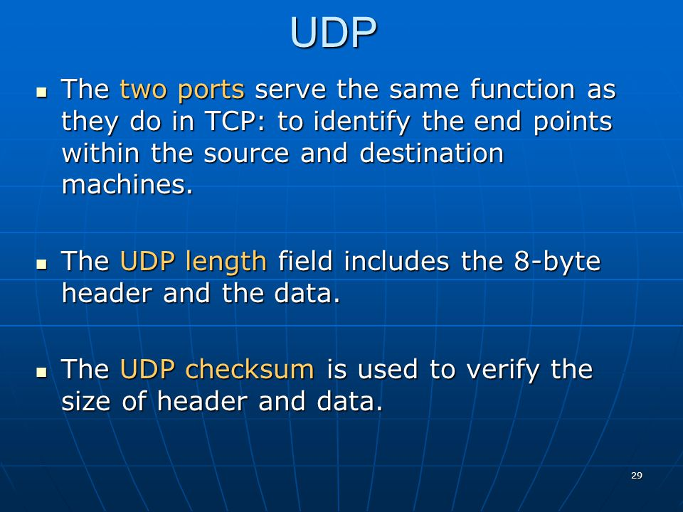 UDP The two ports serve the same function as they do in TCP: to identify the end points within the source and destination machines.