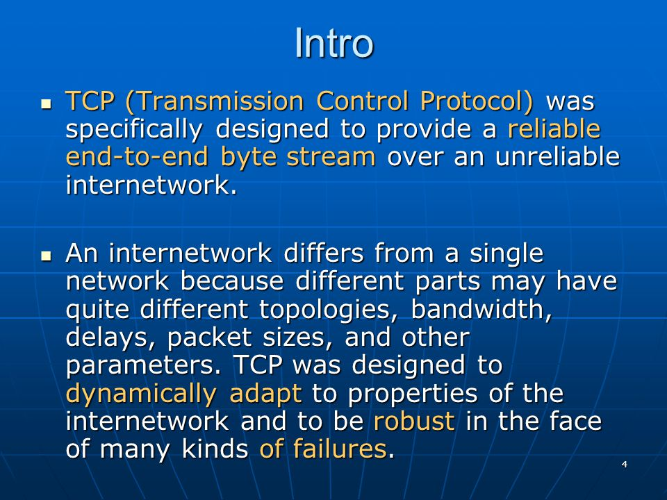 Intro TCP (Transmission Control Protocol) was specifically designed to provide a reliable end-to-end byte stream over an unreliable internetwork.