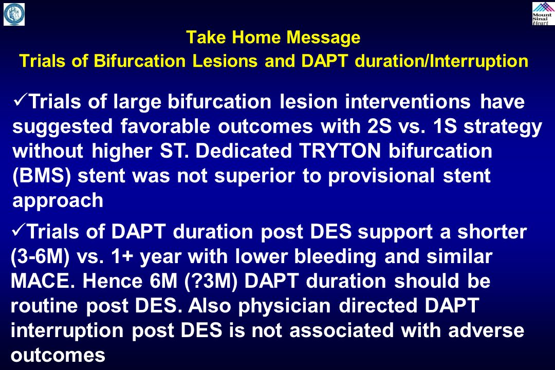Take Home Message Trials of Bifurcation Lesions and DAPT duration/Interruption