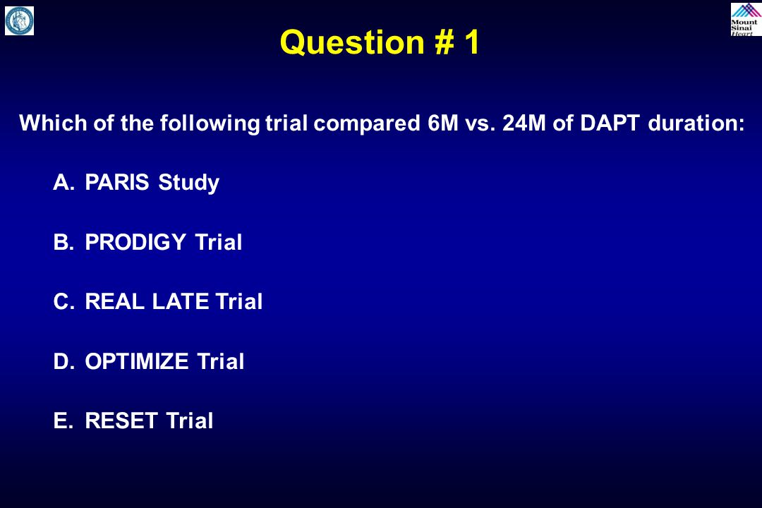 Question # 1 Which of the following trial compared 6M vs. 24M of DAPT duration: PARIS Study. PRODIGY Trial.