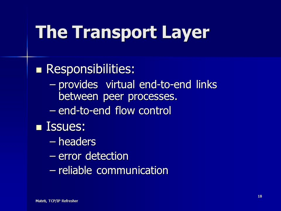 The Transport Layer Responsibilities: Issues: