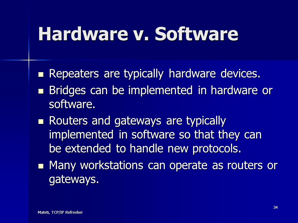 Hardware v. Software Repeaters are typically hardware devices.