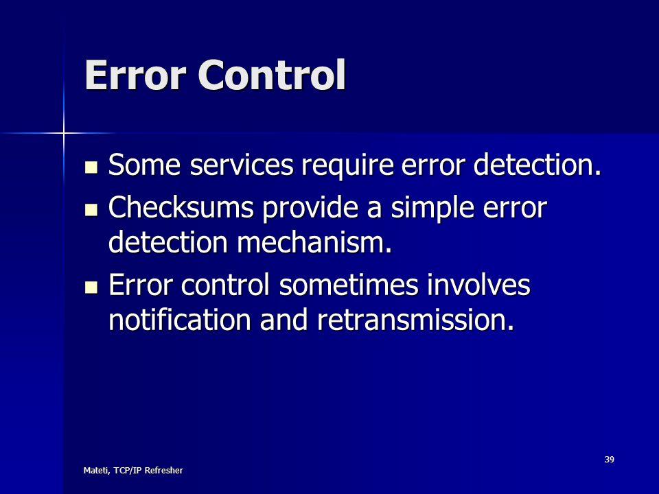 Error Control Some services require error detection.