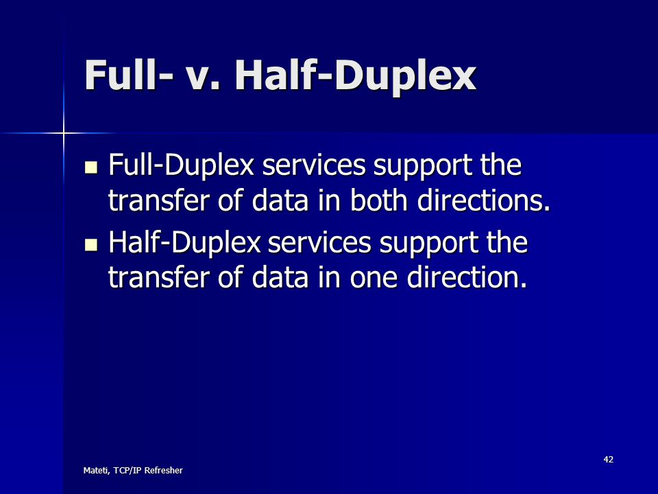 Full- v. Half-Duplex Full-Duplex services support the transfer of data in both directions.