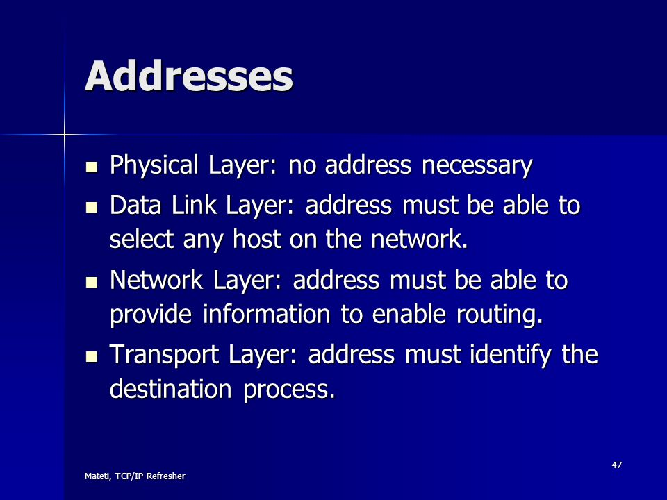 Addresses Physical Layer: no address necessary