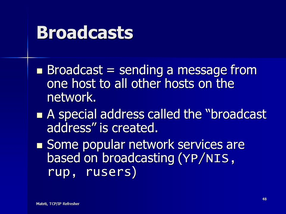 Broadcasts Broadcast = sending a message from one host to all other hosts on the network.