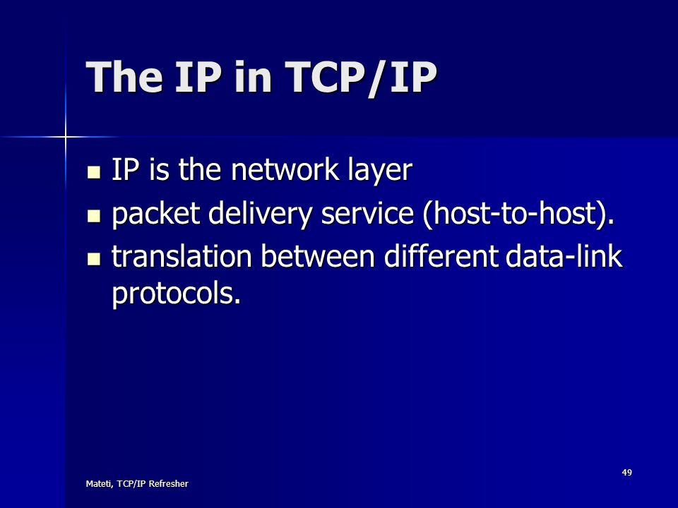 The IP in TCP/IP IP is the network layer