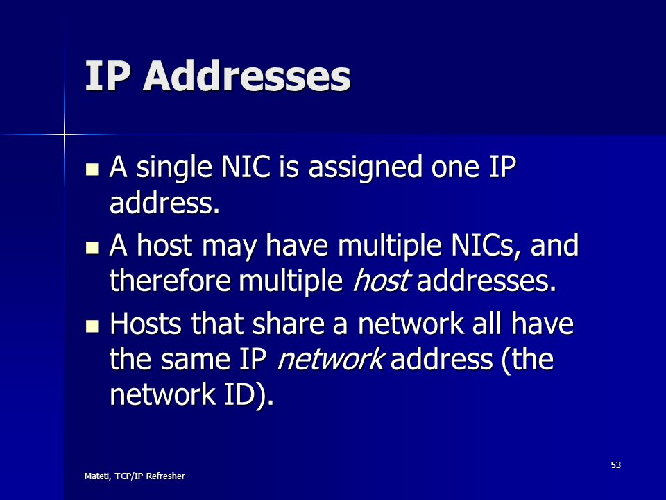 IP Addresses A single NIC is assigned one IP address.