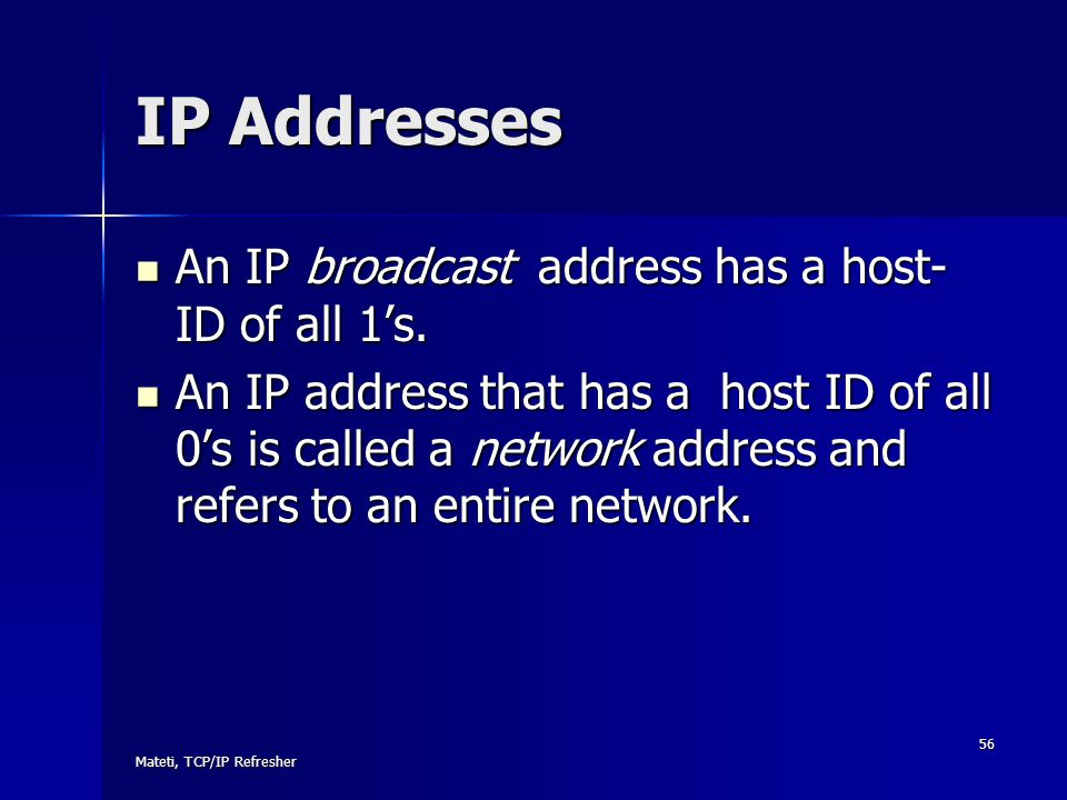 IP Addresses An IP broadcast address has a host- ID of all 1's.