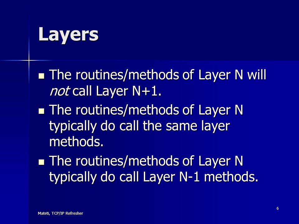 Layers The routines/methods of Layer N will not call Layer N+1.