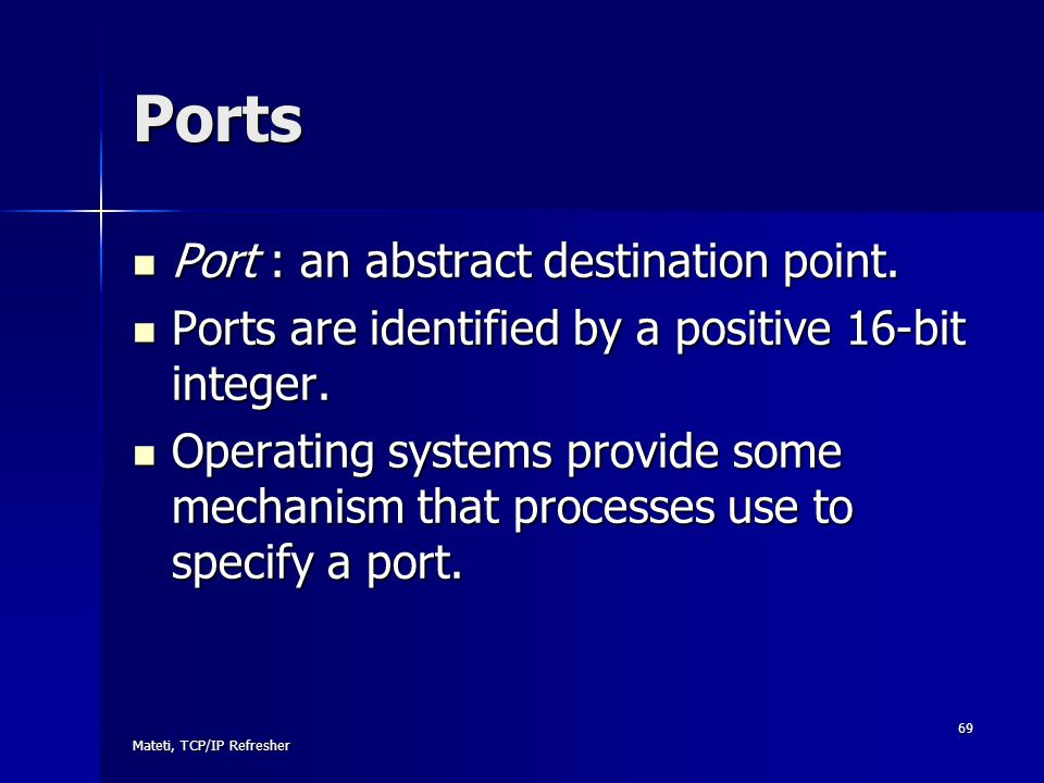 Ports Port : an abstract destination point.