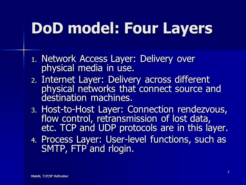 DoD model: Four Layers Network Access Layer: Delivery over physical media in use.