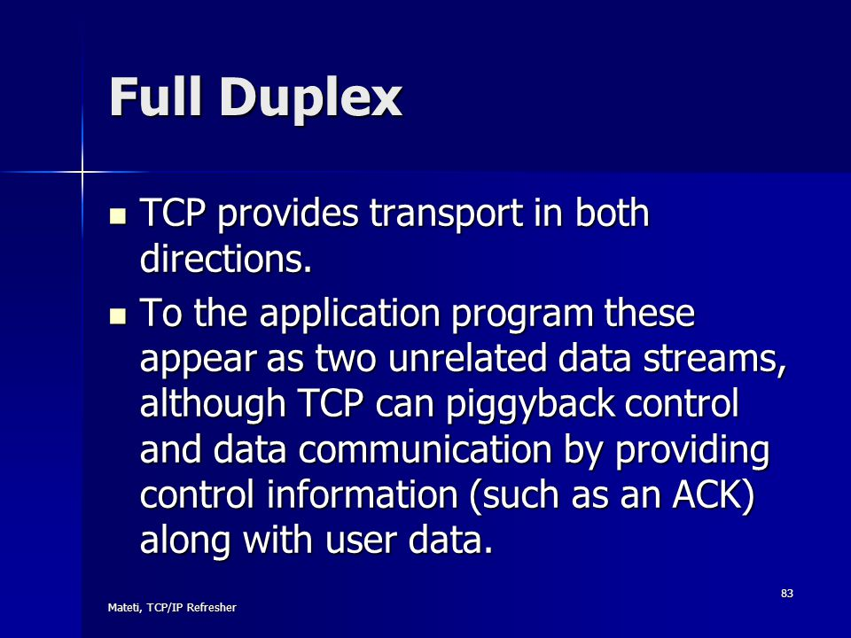 Full Duplex TCP provides transport in both directions.