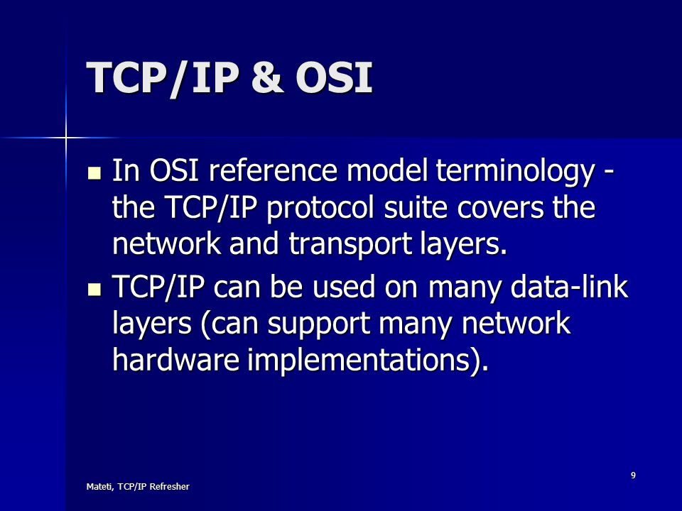 TCP/IP & OSI In OSI reference model terminology -the TCP/IP protocol suite covers the network and transport layers.