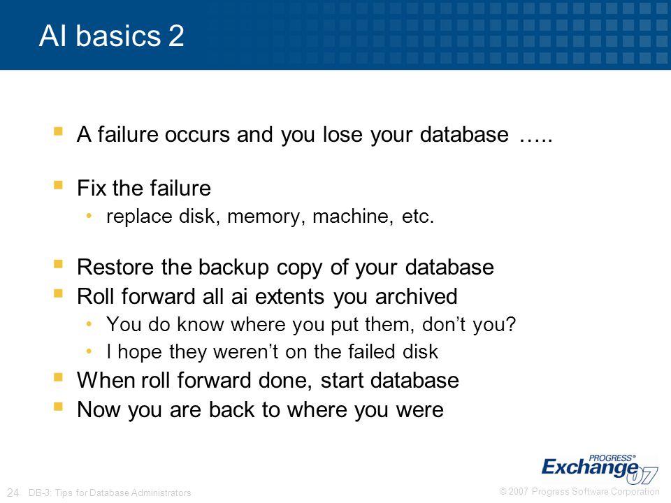 AI basics 2 A failure occurs and you lose your database …..