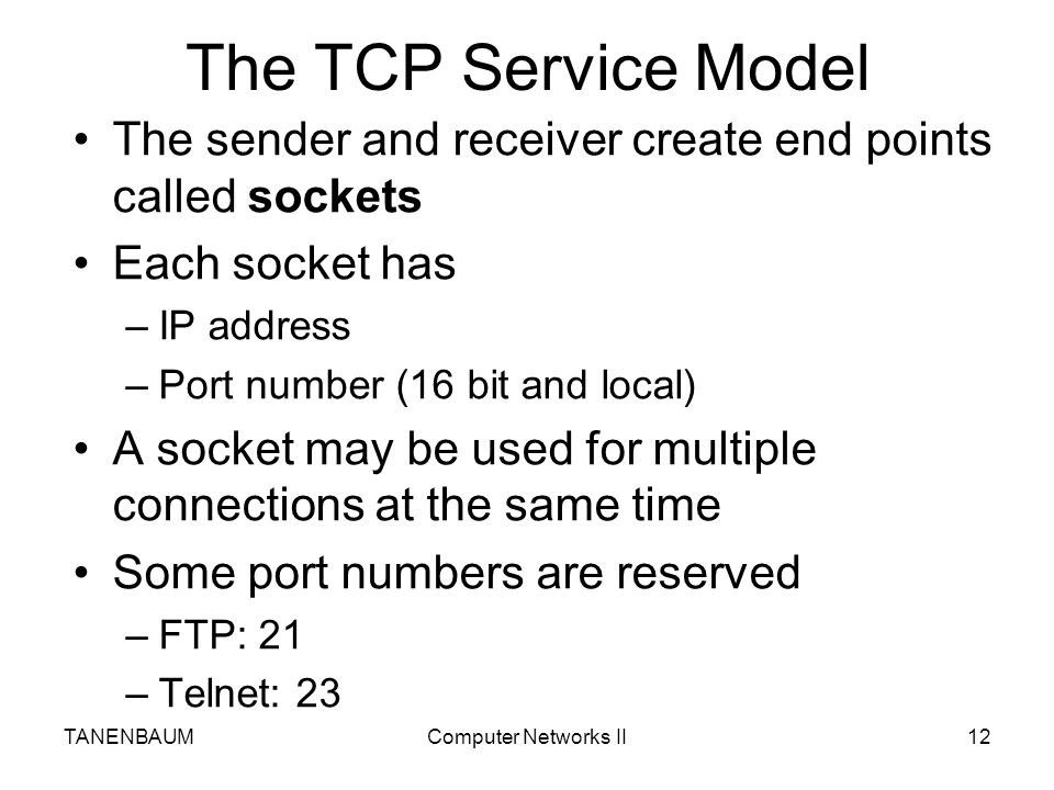 The TCP Service Model The sender and receiver create end points called sockets. Each socket has. IP address.