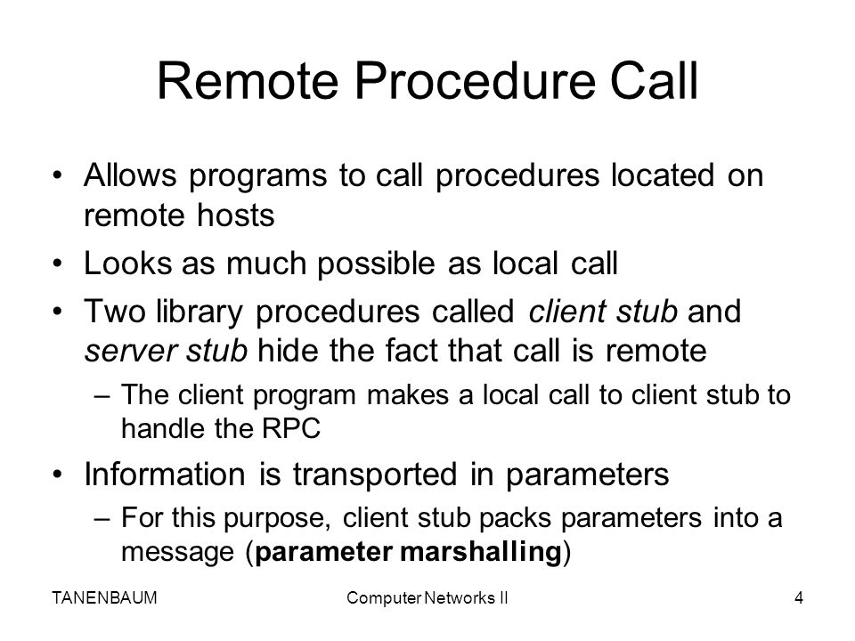 Remote Procedure Call Allows programs to call procedures located on remote hosts. Looks as much possible as local call.