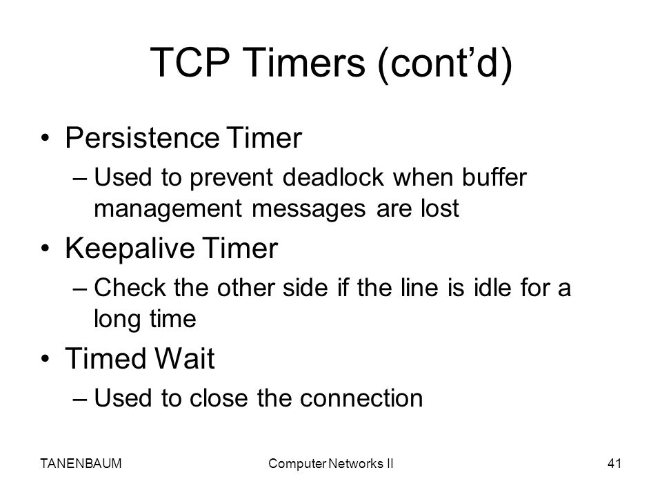 TCP Timers (cont'd) Persistence Timer Keepalive Timer Timed Wait
