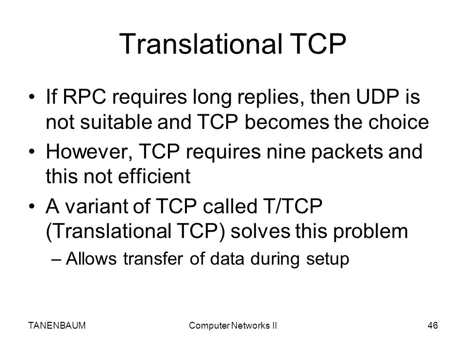 Translational TCP If RPC requires long replies, then UDP is not suitable and TCP becomes the choice.