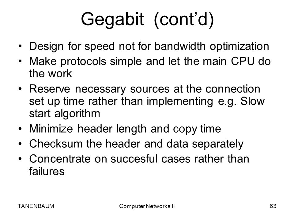 Gegabit (cont'd) Design for speed not for bandwidth optimization