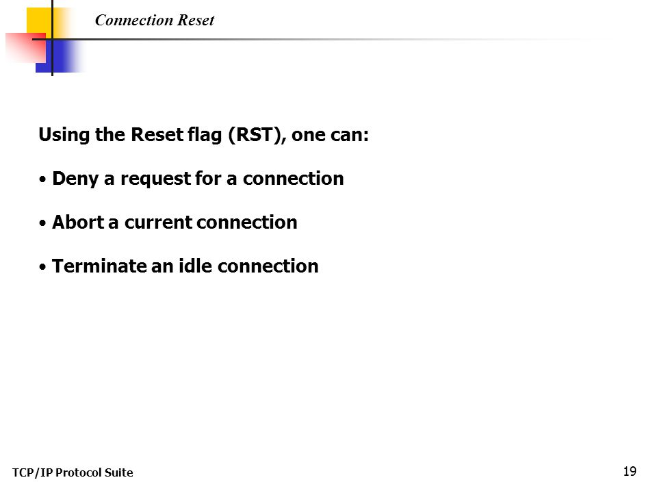 Using the Reset flag (RST), one can: Deny a request for a connection