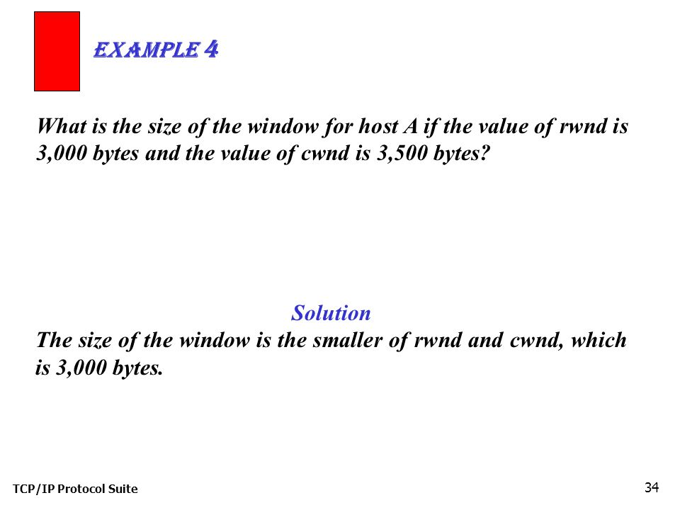 Example 4 What is the size of the window for host A if the value of rwnd is 3,000 bytes and the value of cwnd is 3,500 bytes