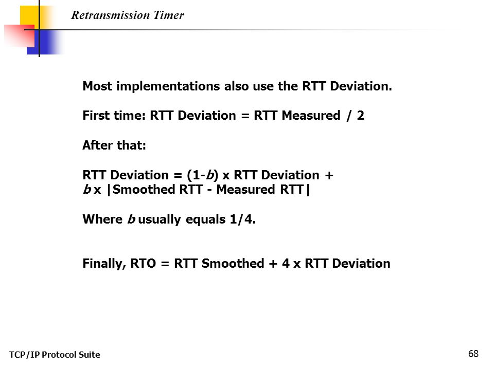 Most implementations also use the RTT Deviation.