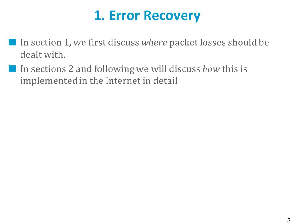 1. Error Recovery In section 1, we first discuss where packet losses should be dealt with.