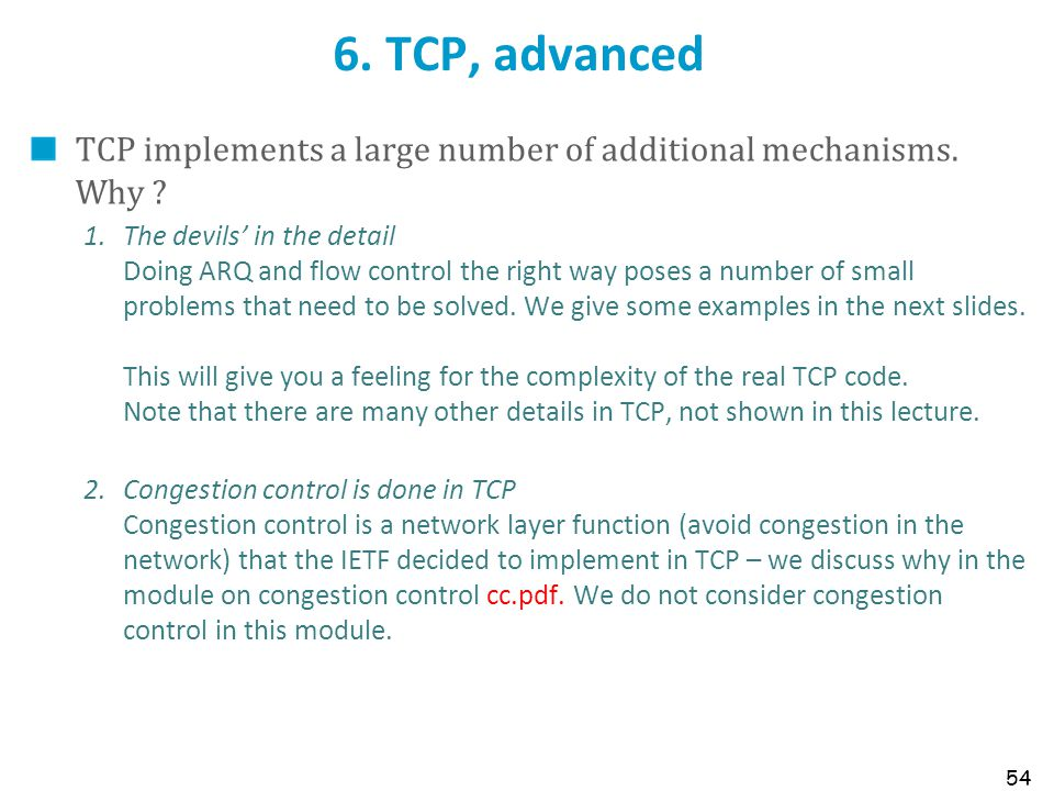 6. TCP, advanced TCP implements a large number of additional mechanisms. Why