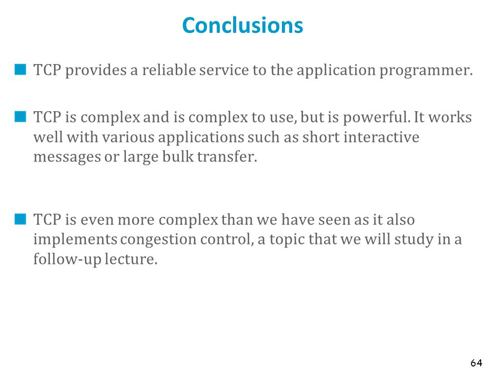 Conclusions TCP provides a reliable service to the application programmer.