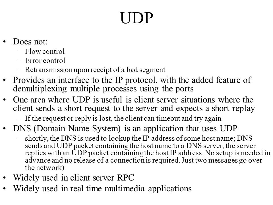 UDP Does not: Flow control. Error control. Retransmission upon receipt of a bad segment.